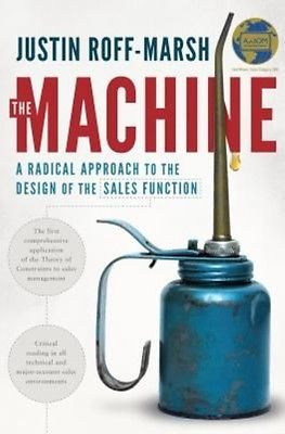 The Machine: A Radical Approach to the Design of the Sales Function by Justin Ro