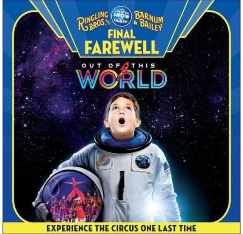 Final Show Last Ringling Bros Circus Ticket 5/21 7pm Out Of This World Coliseum