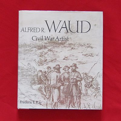 Alfred R. Waud - Civil War Artist by Frederic E. Ray