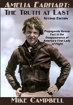 Amelia Earhart: The Truth at Last: Second Edition by Mike Campbell Paperback Boo