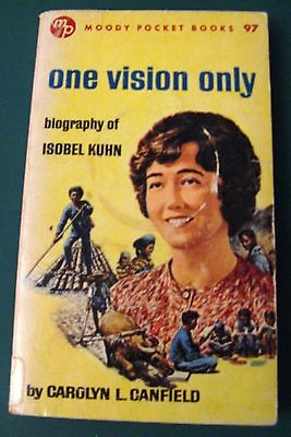 ONE VISION ONLY, Carolyn Canfield. Biography Isobel Kuhn (Moody paperback,1967)