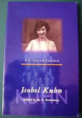BY SEARCHING, Isobel Kuhn. biography  OMF Int'l. 2011 paperback Editor:Tewksbury