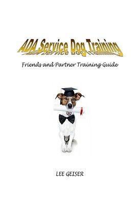 ADA Service Dog Training: A Guide to Friend and Partner Service Dog Training by