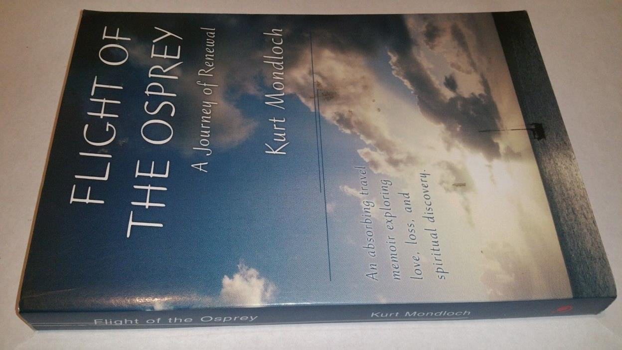 Flight of the Osprey: A Journey of Renewal by Kurt Mondloch