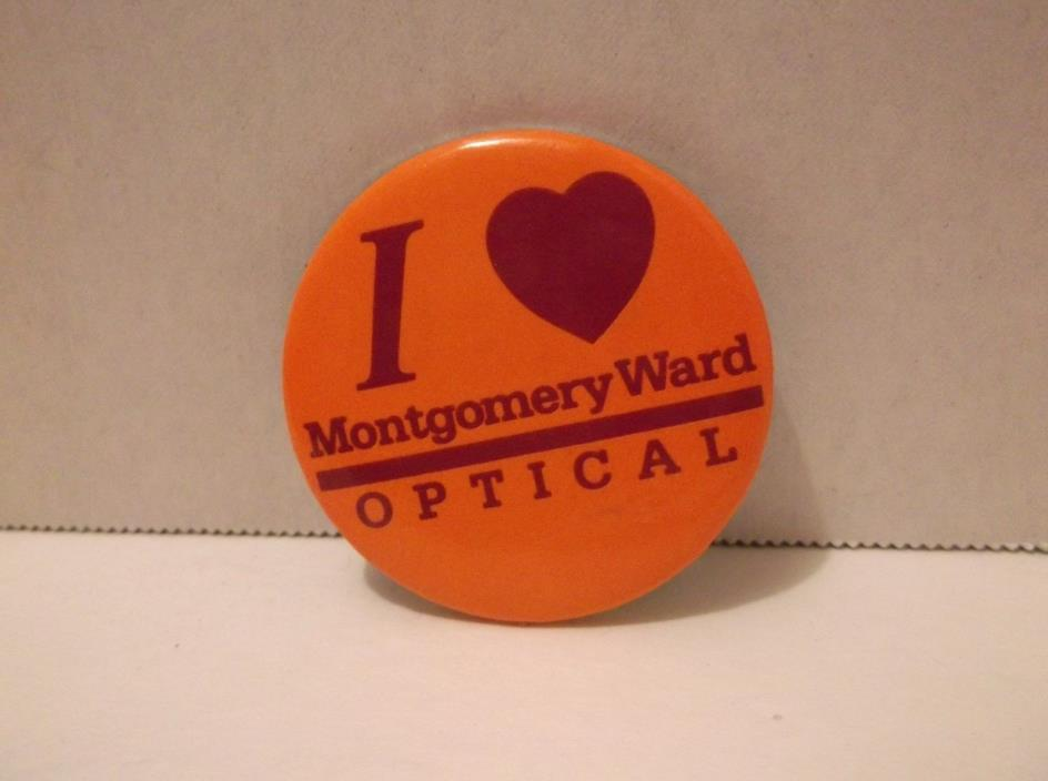 I love Montgomery Ward Optical Pinback Button