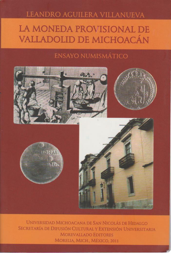 2011 BOOK La moneda provicional de valladolid michoacan Leandro aguilera villa