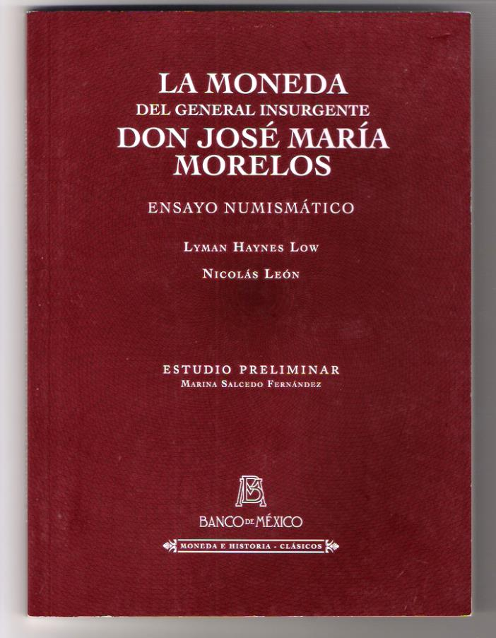 2014 BOOK La moneda del general insurgente don jose maria morelos lyman haynes