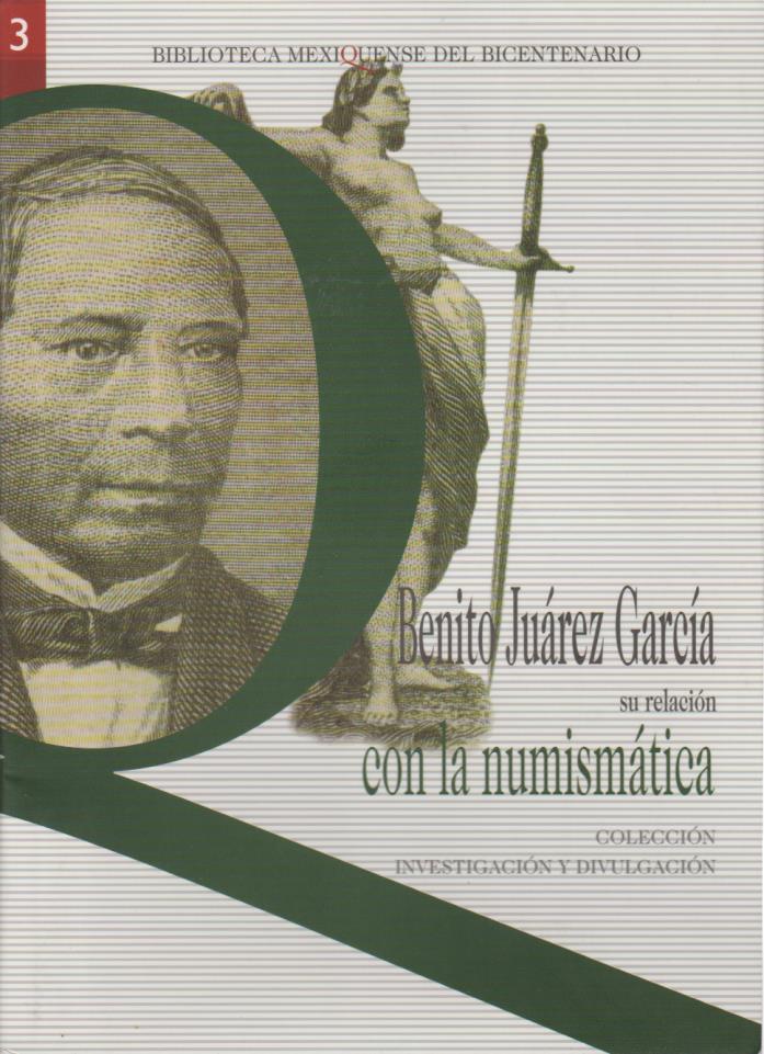 2007 BOOK Benito juarez garcia su relacion con la numismatica Roberto gomez coll