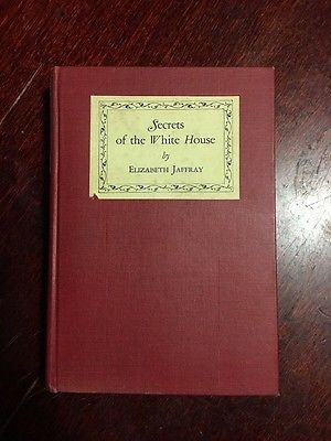 Secrets of the White House Elizabeth Jaffray 1927 Rare Vintage Antique Book