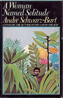 A WOMAN NAMED SOLITUDE;Andre Schwarz-Bart;1973 novel of slavery;hardcover w/dj