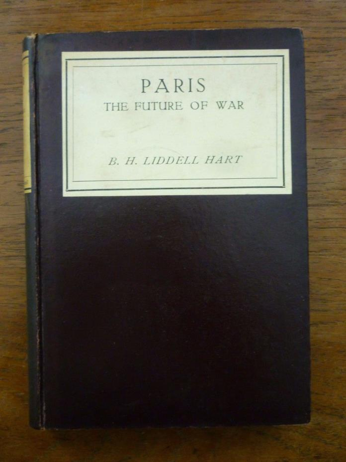 1925 LIDDELL HART Paris or the FUTURE of WAR Military STRATEGY Mechanization 1st