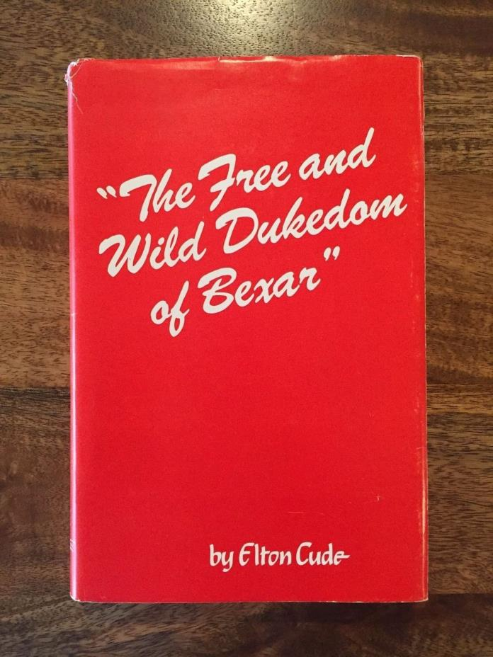 THE FREE AND WILD DUKEDOM OF BEXAR by Elton Cude (1978/1ED, inscribed by author)