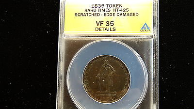 1835 HARD TIMES HT-425 TOKEN ANACS VF 35 DETAILS SCRATCHED - EDGE DAMAGED