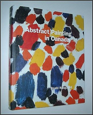 SCARCE HC 1ST ED. 2007 ABSTRACT PAINTING IN CANADA  ROALD NASGAARD ART ARTISTS