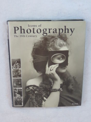 Langer (editor) ICONS OF PHOTOGRAPHY : THE 19TH CENTURY Prestel 2002